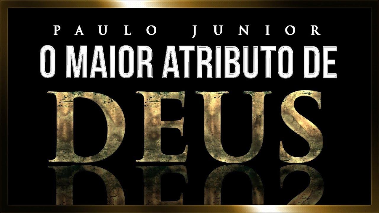 O Maior Atributo de Deus - Paulo Junior