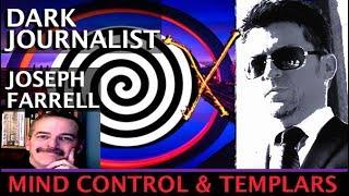 DARK JOURNALIST X-SERIES XXXV: DR. JOSEPH FARRELL KNIGHTS TEMPLAR X MYSTERY & MKULTRA MIND CONTROL!