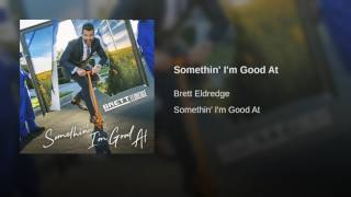 Brett Eldredge Somethin' I'm Good At