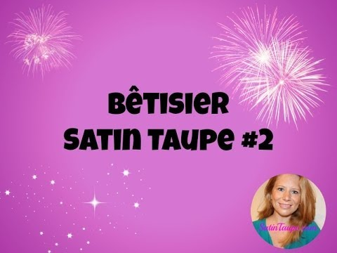 Bêtisier Satin Taupe #2 !