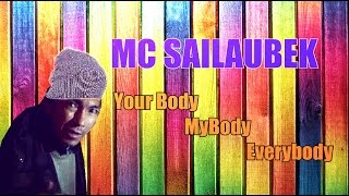 MC SAILAUBEK - Your Body MyBody Everybody (Remix)