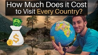 How Much $$$ to Visit EVERY COUNTRY IN THE WORLD?