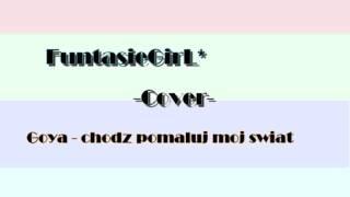 FuntasieGirL -Cover - Goya - Chodz pomaluj moj swiat