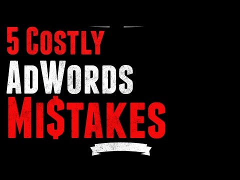 5 Costly AdWords Mistakes