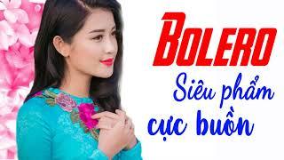 Ca Nhạc Bolero Trữ Tình Hay Nhất - Bolero Siêu Phẩm Cực Buồn - Nhạc Vàng Xưa Chấn Động Con Tim