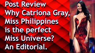 Post Competition Review- Why Catriona Miss Philippines is the perfect Miss Universe? An Editorial.