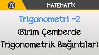 Trigonometri -2 (Birim Çemberde Trigonometrik Bağıntılar) | Matematik | Hocalara Geldik
