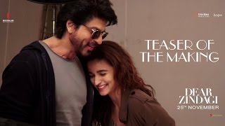Dear Zindagi | Teaser of the making | Alia Bhatt, Shah Rukh Khan | In Cinemas Now