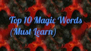 TOP 10 MAGIC WORDS