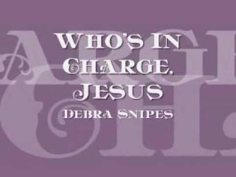 Debra Snipes & the Angels - Whos In Charge, Jesus