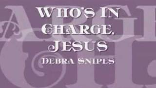 Debra Snipes & the Angels - Whos In Charge, Jesus