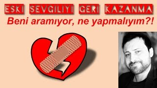 Eski Sevgiliyi Geri Kazanma - BANA YAZMIYOR, BENİ ARAMIYOR NE YAPMALIYIM?!