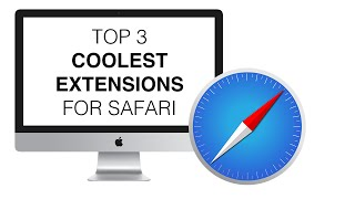 Top 3 Coolest Extensions for Safari (Mac)