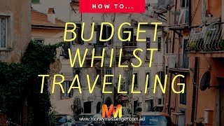Budgeting Whilst Travelling (Make Your Money Last Longer)