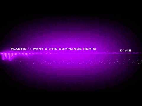 Plastic - I Want U (The Dumplings Remix)