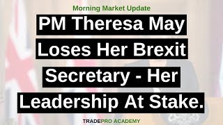 PM Theresa May loses her Brexit Secretary - her leadership at stake.