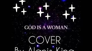 God is a Woman Cover - Ariana Grande by Alanis King.