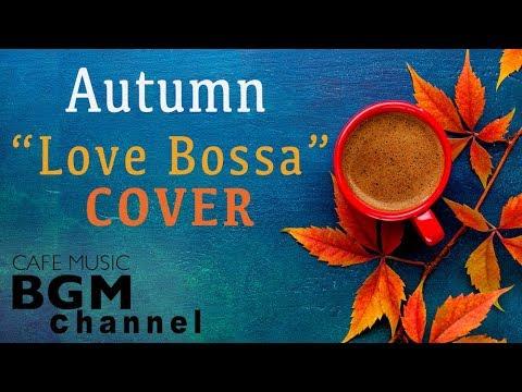 Autumn Cafe - Love Songs Bossa Nova Cover - Relaxing Cafe Music For Work, Study, Sleep