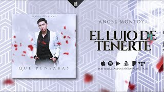 Angel Montoya - El Lujo De Tenerte [Official Audio]