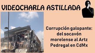 Corrupción galopante: del socavón morelense al Artz Pedregal en CdMx