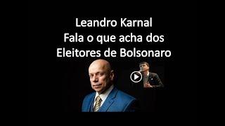 LEANDRO KARNAL FALA O QUE ACHA DOS ELEITORES DE BOLSONARO