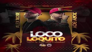 Loco Loquito - Alex Rose ft Jory Boy