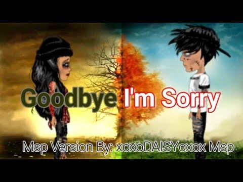 Goodbye I'm Sorry ~ Msp Version