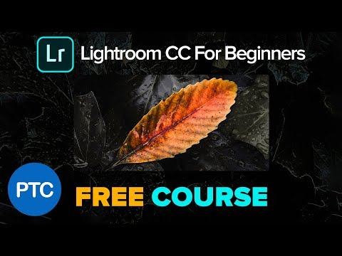 Lightroom CC For Beginners - Full FREE Training Course - Lightroom CC 2018 Tutorials
