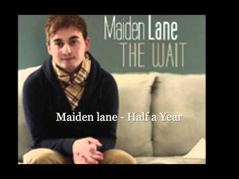 Maiden Lane - Half A Year