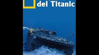 il relitto del titanic national geographic 2016