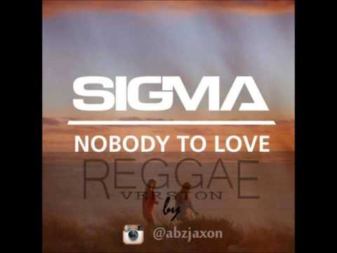 Sigma - Nobody To Love (Reggae Version)