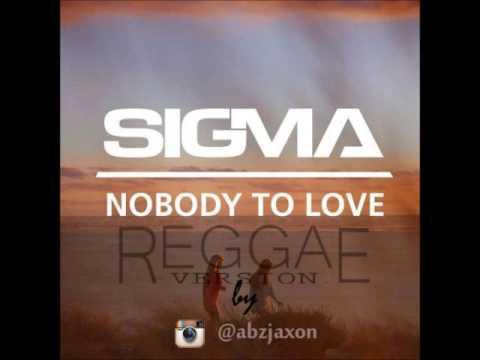 Sigma - Nobody To Love Reggae Version