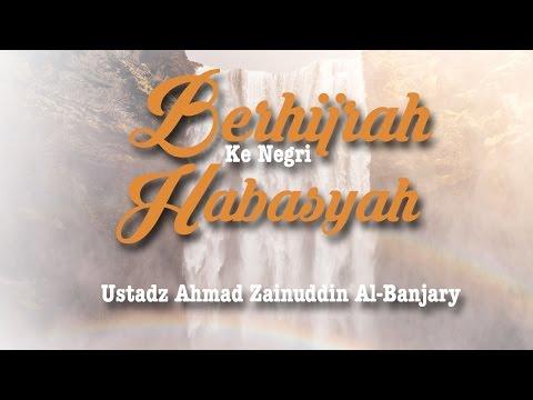 Berhijrah Ke Negeri Habasyah (Bag.1) - Ustadz Ahmad Zainuddin Al Banjary