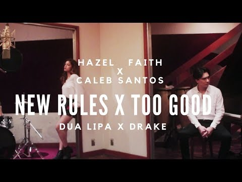 download lagu New Rules X Too Good Dua Lipa X Drake Ft. Rihanna  Cover By Hazel Faith And Caleb Santos gratis
