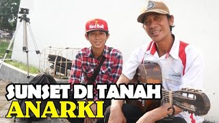 Sahrul Setiawan - SUNSET DI TANAH ANARKI Superman Is Dead Pengamen Jogja Anak Dan Ayah Part 14
