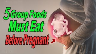 Top 5 Group Foods You Should Be Eating Before You Get Pregnant!