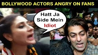Bollywood Actors Angry On Fans - Video Compilation