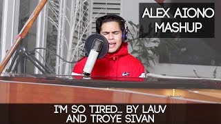 I 39 M So Tired By Lauv And Troye Sivan Alex Aiono