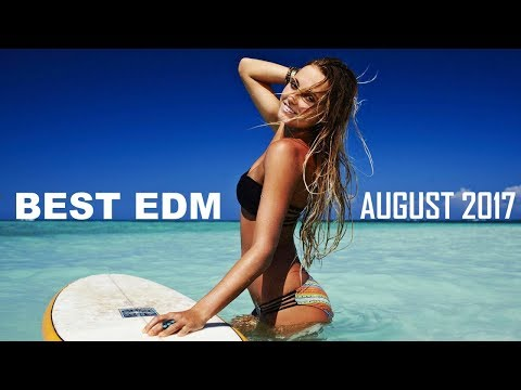 Best EDM Music August 2017 💎 Electro House Charts Mix