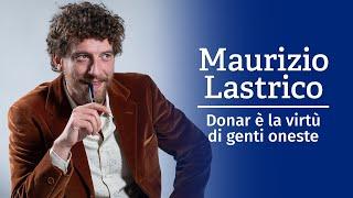 Donar è la virtù di genti oneste - Maurizio Lastrico