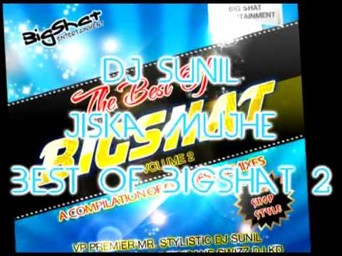 Dj Sunil - Jiska Mujhe - Best of Bigshat Volume 2