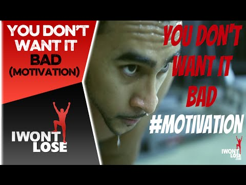 You Don't Want it Bad (Motivation)