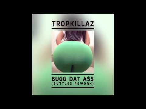 Tropkillaz -  Bugg That A$$ (Buttleg Rework)