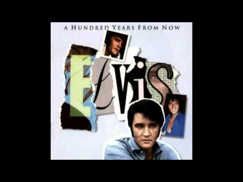 Elvis Presley - A Hundred Years From Now