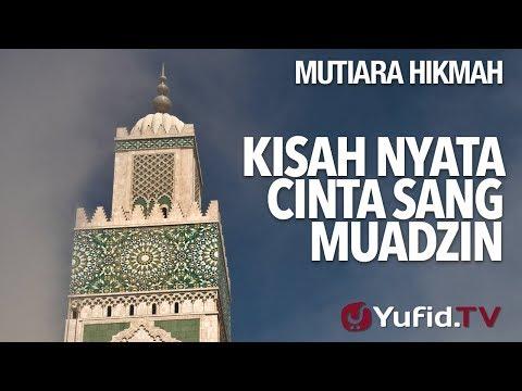 Kisah Nyata Cinta Sang Muadzin - Ustadz Ahmad Zainuddin, Lc.
