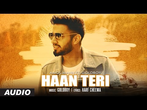 NEW PUNJABI SONGS | HAAN TERI | AMOL MANN FEAT. GOLDBOY | HARF CHEEMA | LATEST PUNJABI SONGS  2016