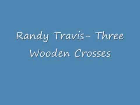 Randy Travis, Three Wooden Crosses Lyrics ). Artist: Travis Randy Song: Three Wooden Crosses Album: Rise and Shine Randy Travis Sheet Music Randy Travis CDs ...