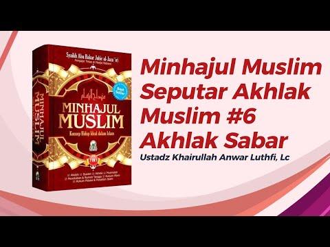 Minhajul Muslim (Seputar Akhlak Muslim) #6 Akhlak Sabar - Ustadz Khairullah, Lc
