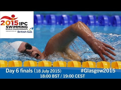 Day 6 finals | 2015 IPC Swimming World Championships, Glasgow