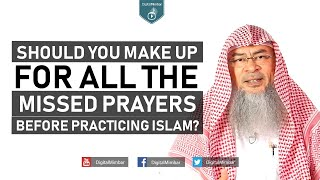 Should you make up for all the Missed Prayers before practicing Islam? – Assim Al Hakeem
